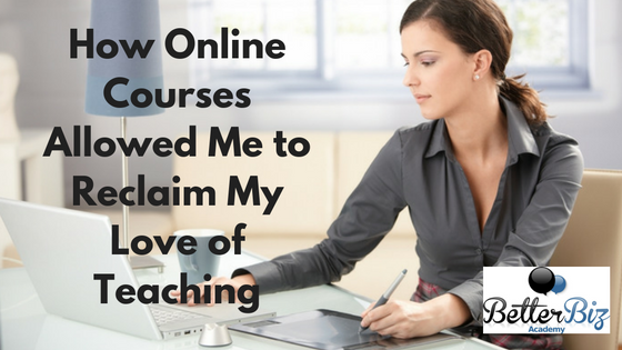 How Online Courses Allowed Me to Reclaim My Love of Teaching