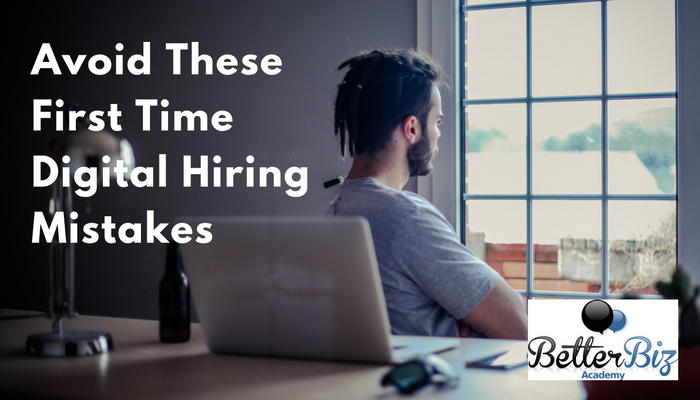 Avoid These First Time Digital Hiring Mistakes