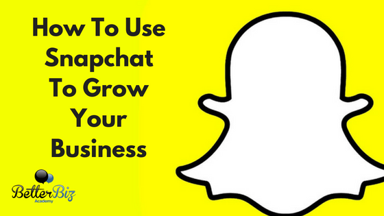 How To Use Snapchat To Grow Your Business