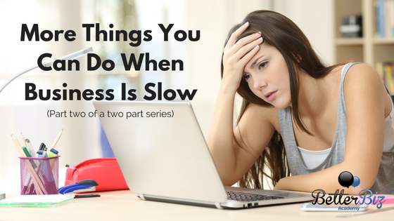 More Things You Can Do When Business Is Slow