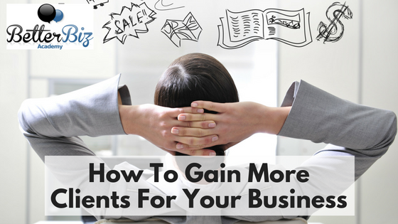 How To Gain More Clients For Your Business