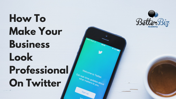 How To Make Your Business Look Professional On Twitter