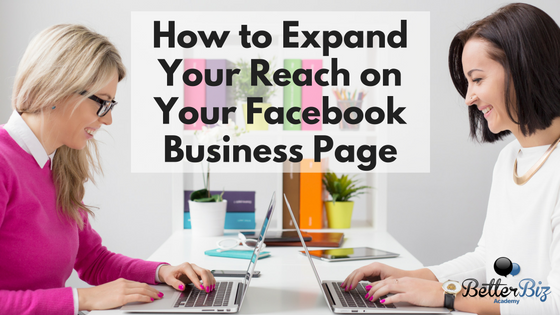 How to Expand Your Reach on Your Facebook Business Page
