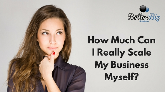 How Much Can I Really Scale My Business Myself?