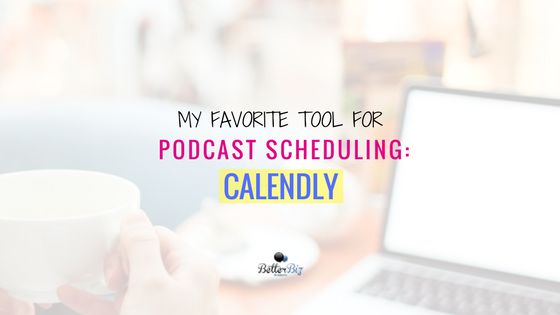 My Favorite Tool for Podcast Scheduling: Calendly