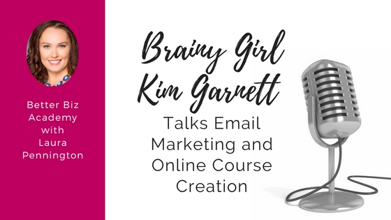 Brainy Girl Kim Garnett Talks Email Marketing and Online Course Creation-EP007