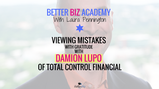 Viewing Mistakes with Gratitude with Damion Lupo of Total Control Financial-EP034