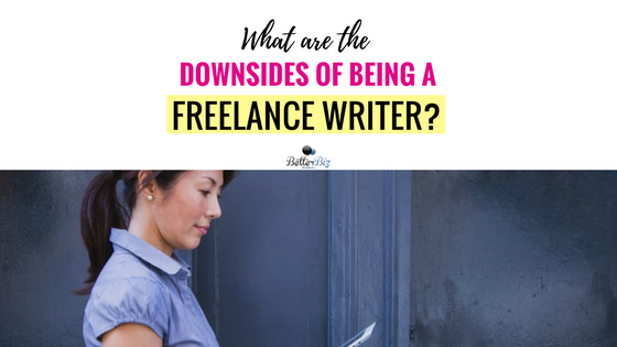 What are the Downsides of Being a Freelance Writer?
