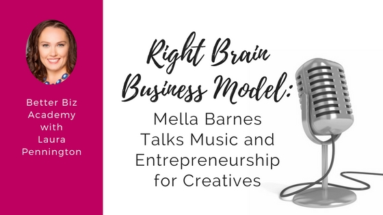 Right Brain Business Model: Mella Barnes Talks Music and Entrepreneurship for Creatives- EP005