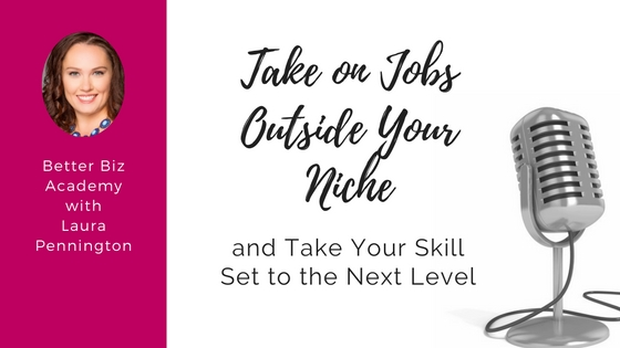 Take on Jobs Outside Your Niche and Take Your Skill Set to the Next Level-EP004