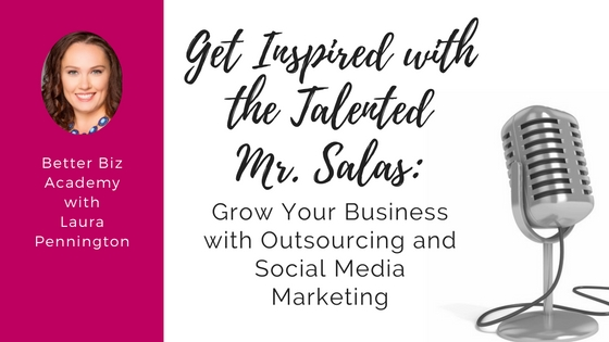 Get Inspired with the Talented Mr. Salas: Grow Your Business with Outsourcing and Social Media Marketing-EP002