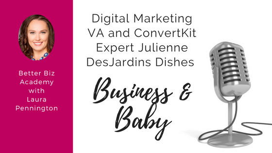 Digital Marketing VA and ConvertKit Expert Julienne DesJardins Dishes Business and Baby-EP021
