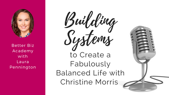 Building Systems to Create a Fabulously Balanced Life with Christine Morris-EP019