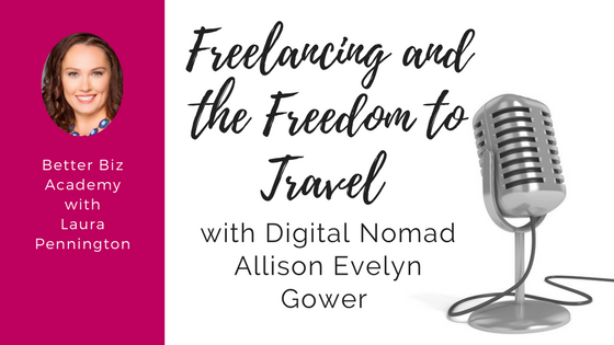 Freelancing and the Freedom to Travel with Digital Nomad Allison Evelyn Gower-EP018