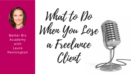What to Do When You Lose a Freelance Client-EP014
