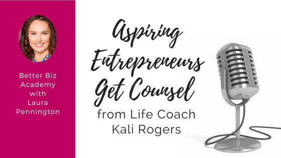 Aspiring Entrepreneurs Get Counsel from Life Coach Kali Rogers-EP009