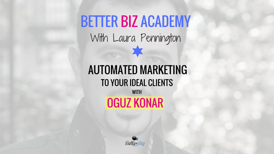 Automated Marketing to Your Ideal Clients with Oguz Konar-EP056