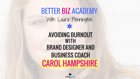 Avoiding Burnout with Brand Designer and Business Coach Carol Hampshire-EP049