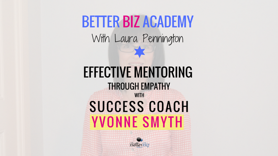 Effective Mentoring Through Empathy with Success Coach Yvonne Smyth-EP048