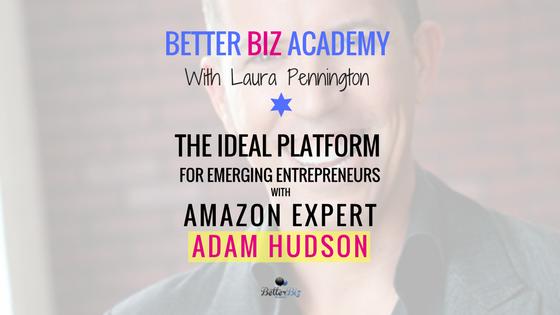 The Ideal Platform for Emerging Entrepreneurs with Amazon Expert Adam Hudson-EP047