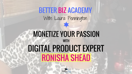 Monetize Your Passion with Digital Product Expert Ronisha Shead-EP046