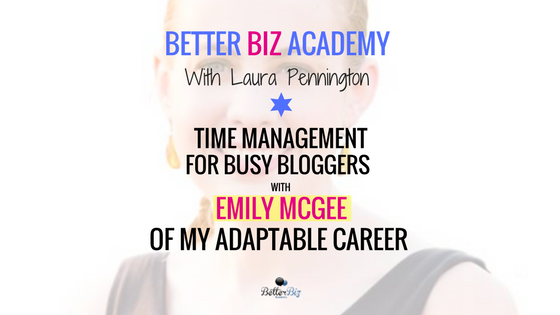 Time Management for Busy Bloggers with Emily McGee of My Adaptable Career-EP045
