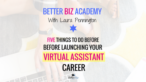 Five Things to Do Before Launching Your Virtual Assistant Career