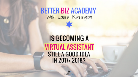 Is Becoming a Virtual Assistant Still a Good Idea in 2017 & 2018?