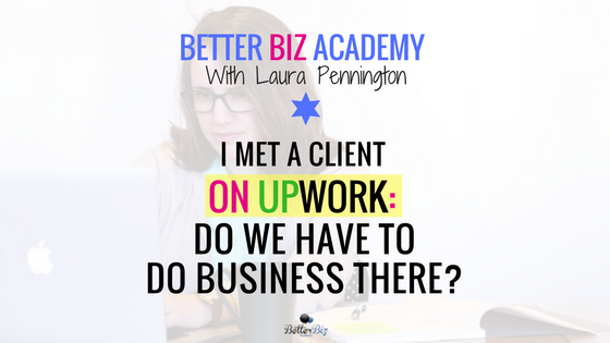 I Met a Client on Upwork: Do We Have to Do Business There?