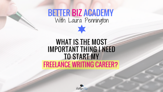What is the Most Important Thing I Need to Start My Freelance Writing Career?