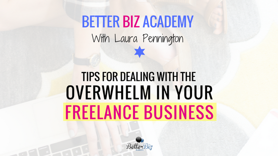 Tips for Dealing With The Overwhelm in Your Freelance Business