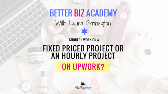 Should I Work on A Fixed Priced Project or An Hourly Project on Upwork?