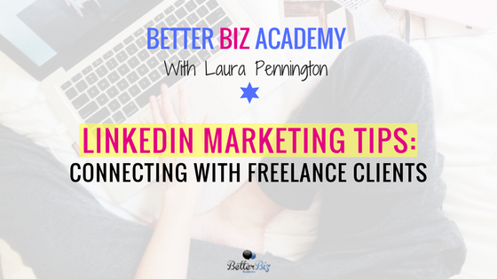 LinkedIn Marketing Tips: Connecting with Freelance Clients