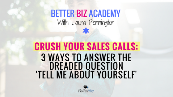 Crush Your Sales Calls: 3 Ways to Answer the Dreaded Question 'Tell Me About Yourself'