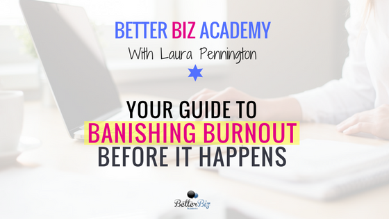 Your Guide to Banishing Burnout Before It Happens