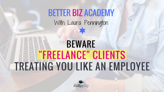 """Beware """"Freelance"""" Clients Treating You Like an Employee"""