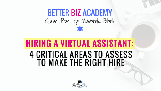 Hiring a Virtual Assistant: 4 Critical Areas to Assess to Make the Right Hire