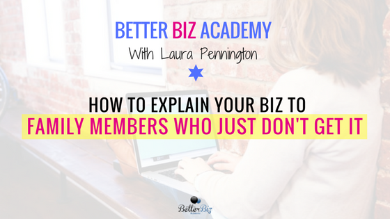 How to Explain Your Biz to Family Members Who Just Don't Get It