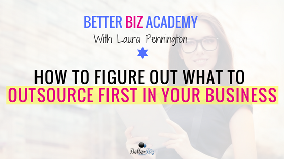 How to Figure Out What to Outsource First in Your Business