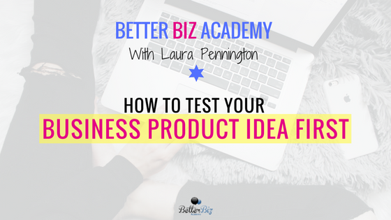 How to Test Your Business Product Idea First