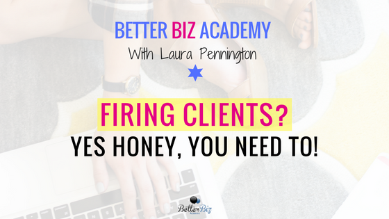 Firing Clients? Yes Honey, You Need To!