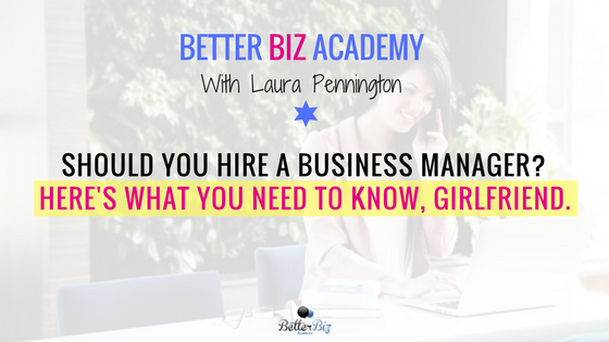 Should You Hire a Business Manager? Here's What You Need to Know, Girlfriend.