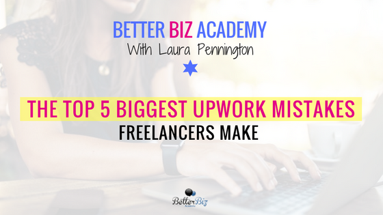 The Top 5 Biggest Mistakes Upwork Freelancers Make