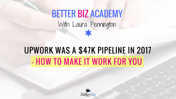 Upwork Was a $47K Pipeline in 2017 – How to Make It Work for You