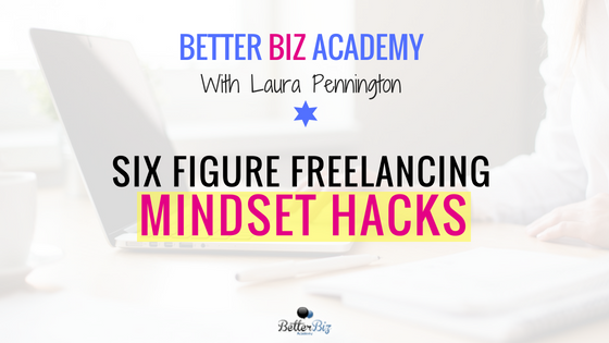 Six Figure Freelancing Mindset Hacks