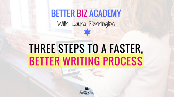Three Steps to a Faster, Better Writing Process