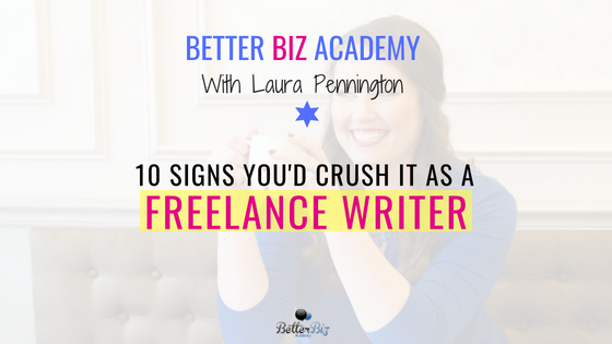 10 Signs You'd Crush It as a Freelance Writer