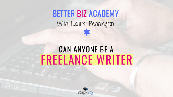 Can Anyone Be a Freelance Writer?