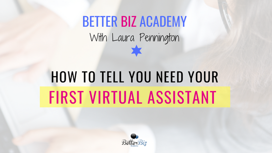 How to Tell You Need Your First Virtual Assistant
