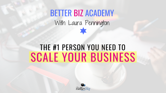 The #1 Person You Need to Scale Your Business